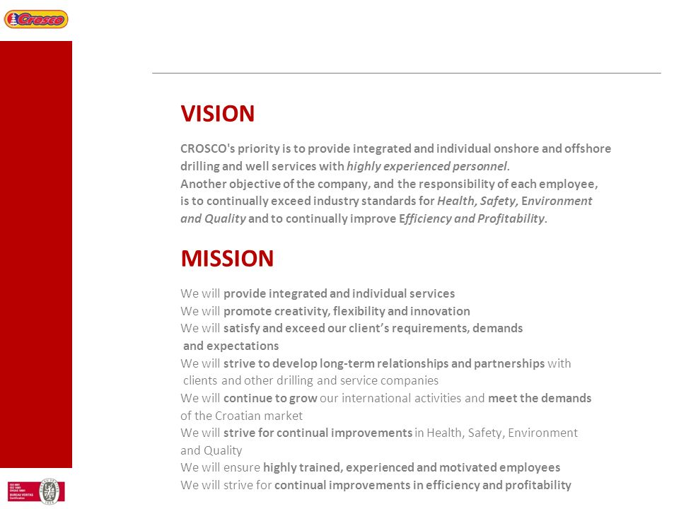 VISION CROSCO s priority is to provide integrated and individual onshore and offshore. drilling and well services with highly experienced personnel.