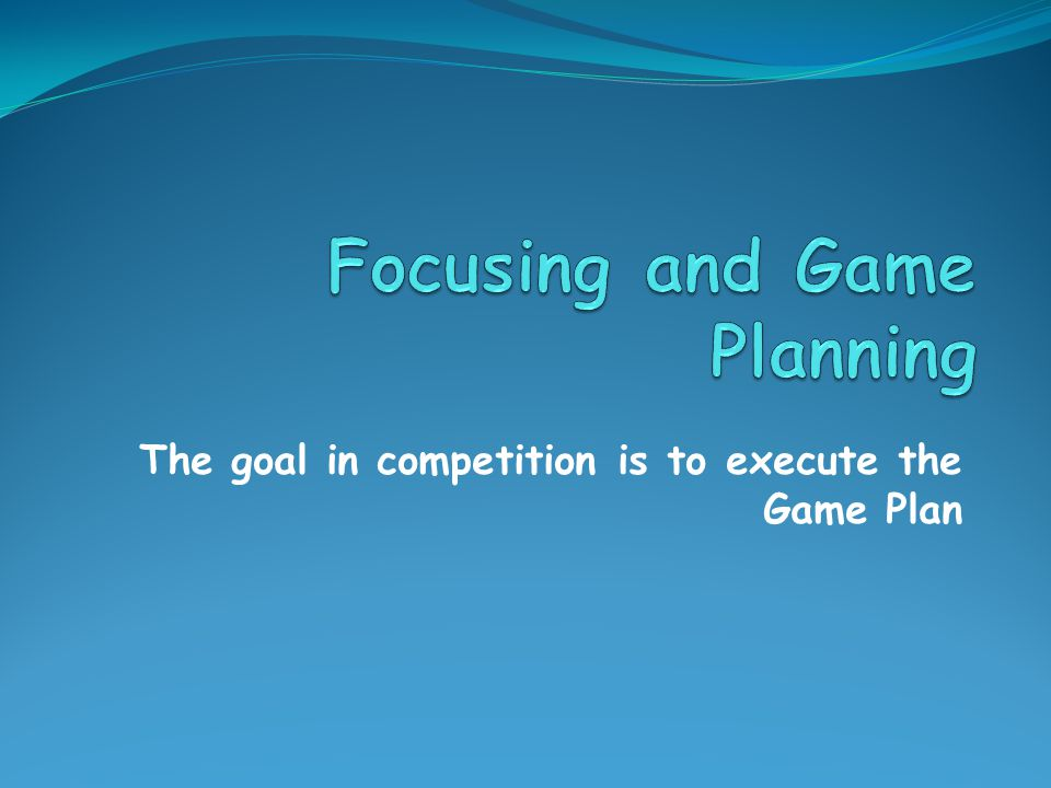 Focusing and Game Planning