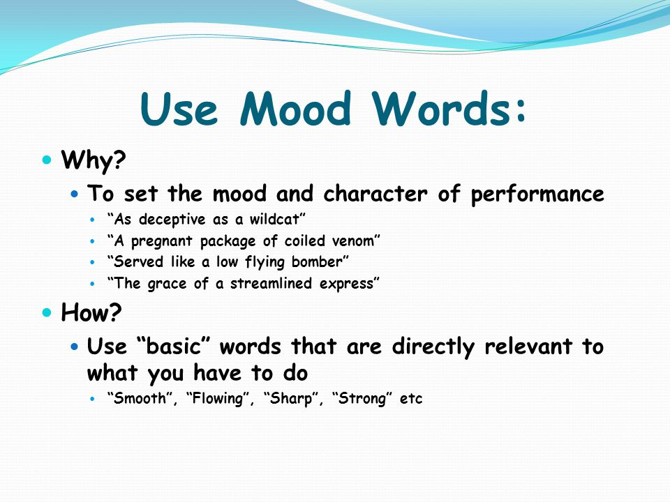Use Mood Words: Why How To set the mood and character of performance