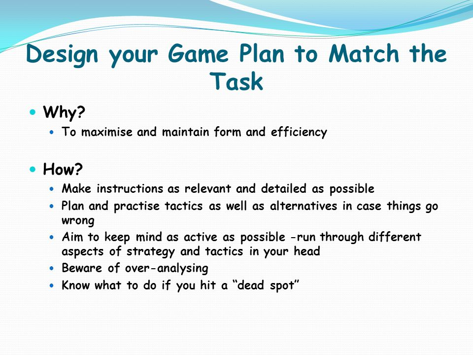 Design your Game Plan to Match the Task