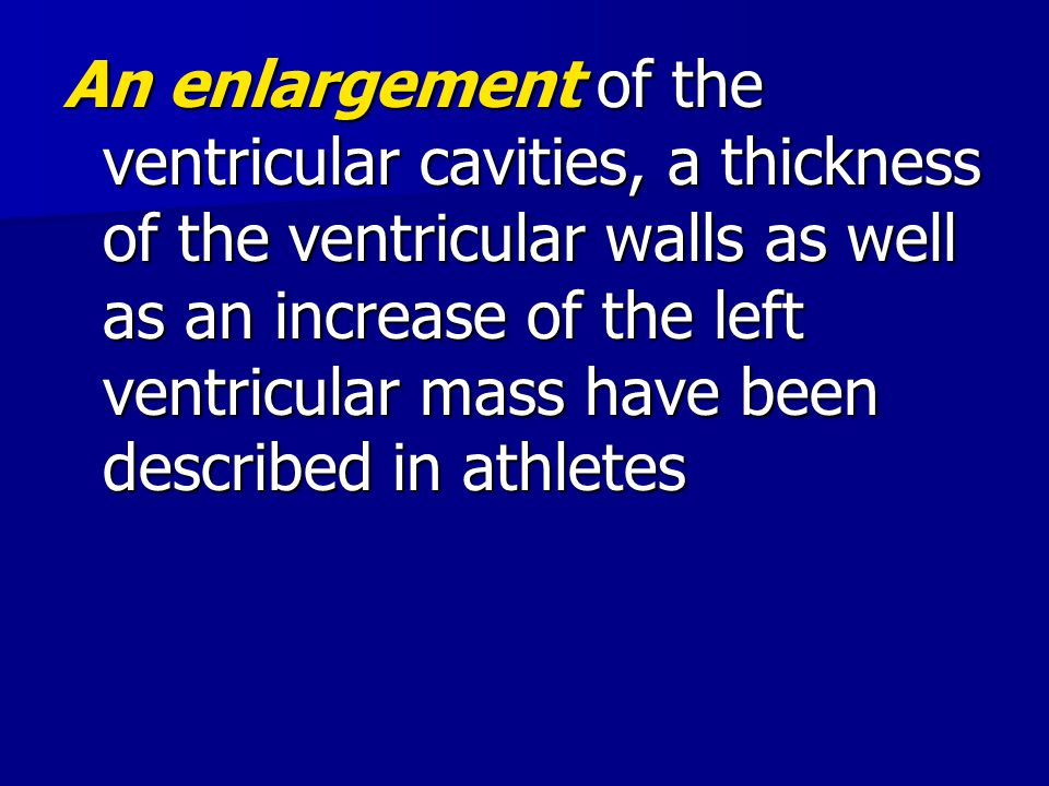 An enlargement of the ventricular cavities, a thickness of the ventricular walls as well as an increase of the left ventricular mass have been described in athletes