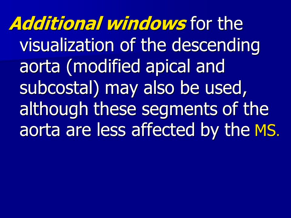 Additional windows for the visualization of the descending aorta (modified apical and subcostal) may also be used, although these segments of the aorta are less affected by the MS.