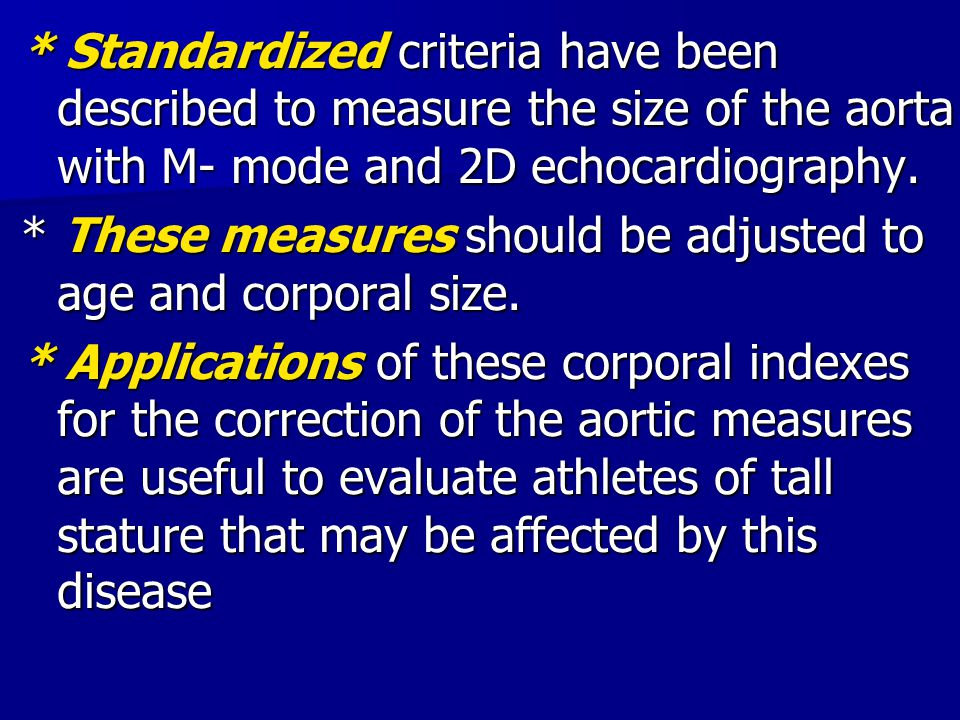 * Standardized criteria have been described to measure the size of the aorta with M- mode and 2D echocardiography.