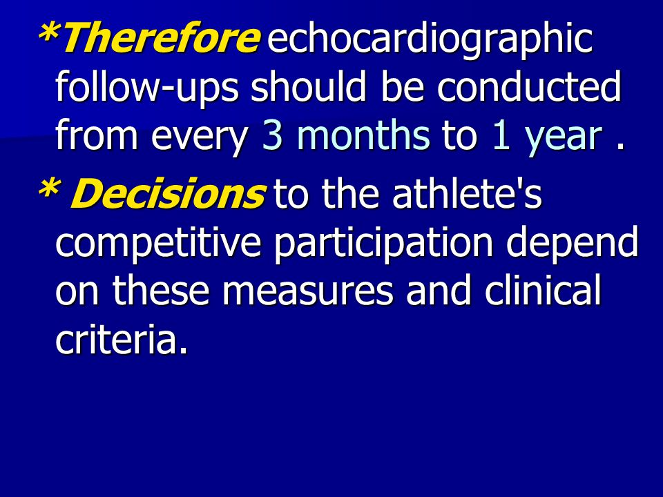 *Therefore echocardiographic follow-ups should be conducted from every 3 months to 1 year .