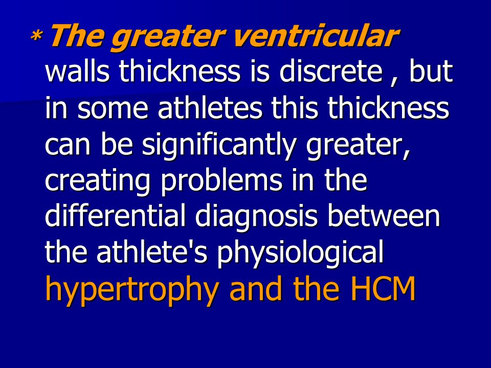 * The greater ventricular walls thickness is discrete , but in some athletes this thickness can be significantly greater, creating problems in the differential diagnosis between the athlete s physiological hypertrophy and the HCM