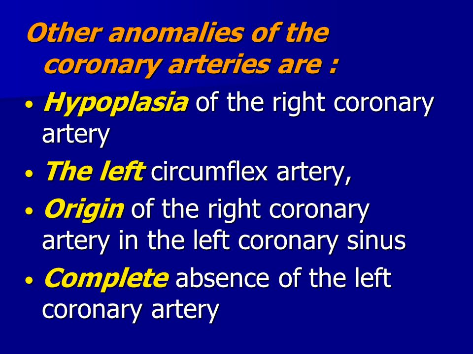 Other anomalies of the coronary arteries are :