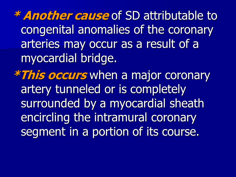* Another cause of SD attributable to congenital anomalies of the coronary arteries may occur as a result of a myocardial bridge.