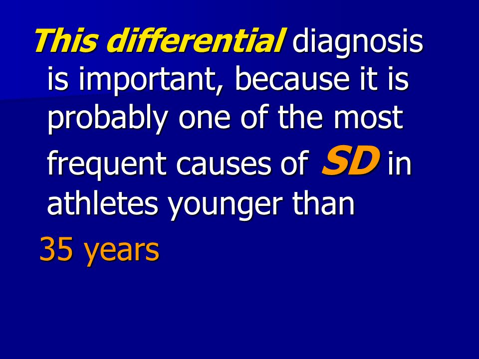 This differential diagnosis is important, because it is probably one of the most frequent causes of SD in athletes younger than
