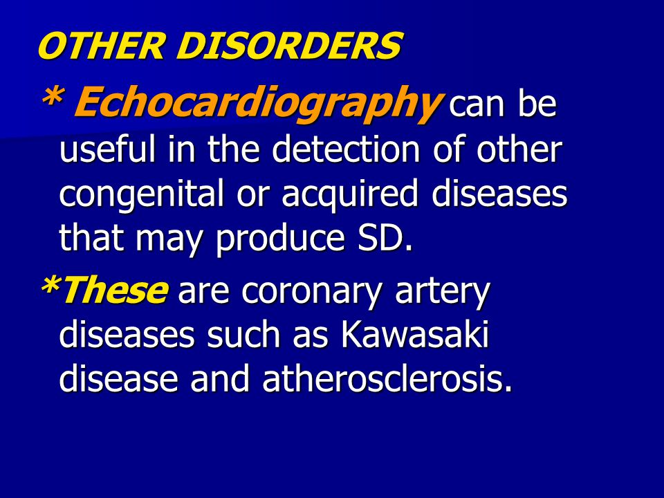 OTHER DISORDERS * Echocardiography can be useful in the detection of other congenital or acquired diseases that may produce SD.