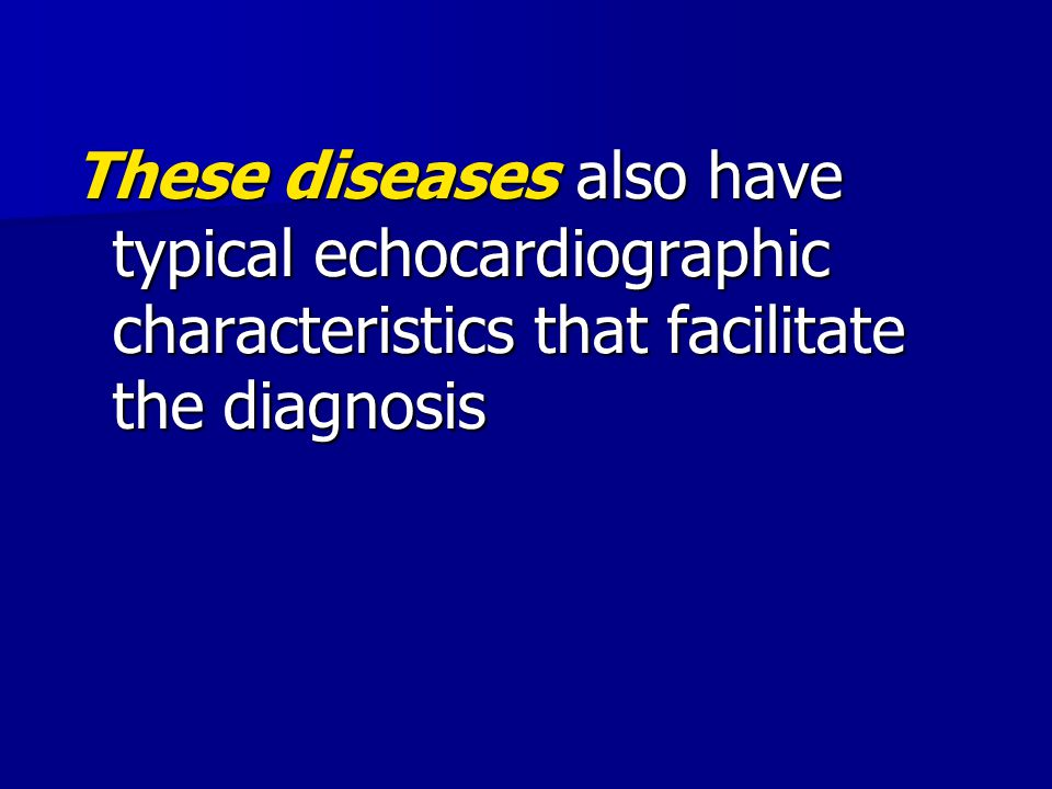 These diseases also have typical echocardiographic characteristics that facilitate the diagnosis