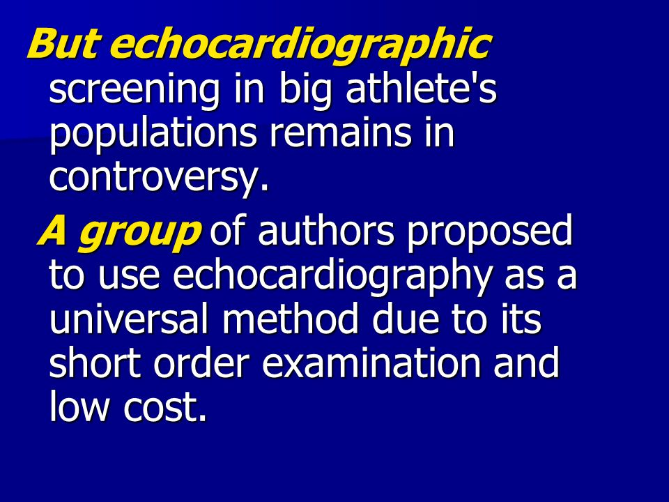 But echocardiographic screening in big athlete s populations remains in controversy.