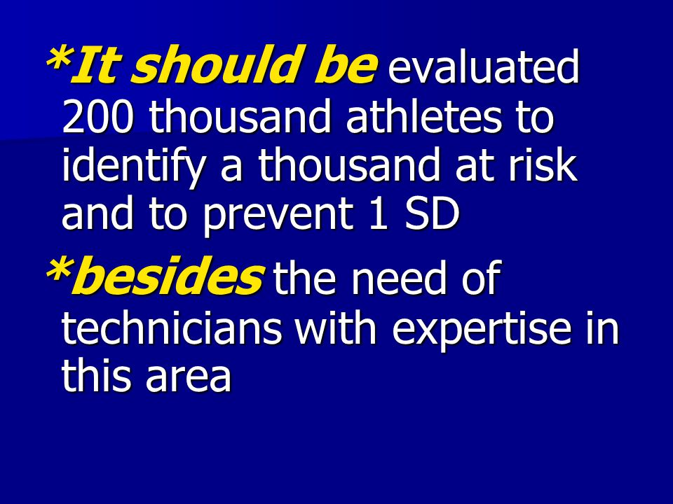 *It should be evaluated 200 thousand athletes to identify a thousand at risk and to prevent 1 SD