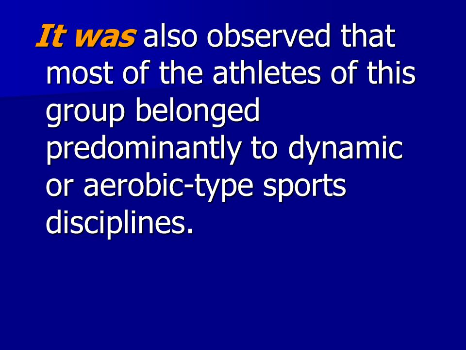 It was also observed that most of the athletes of this group belonged predominantly to dynamic or aerobic-type sports disciplines.