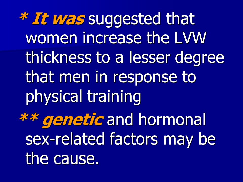 * It was suggested that women increase the LVW thickness to a lesser degree that men in response to physical training