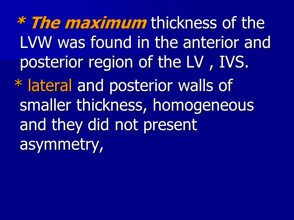 * The maximum thickness of the LVW was found in the anterior and posterior region of the LV , IVS.