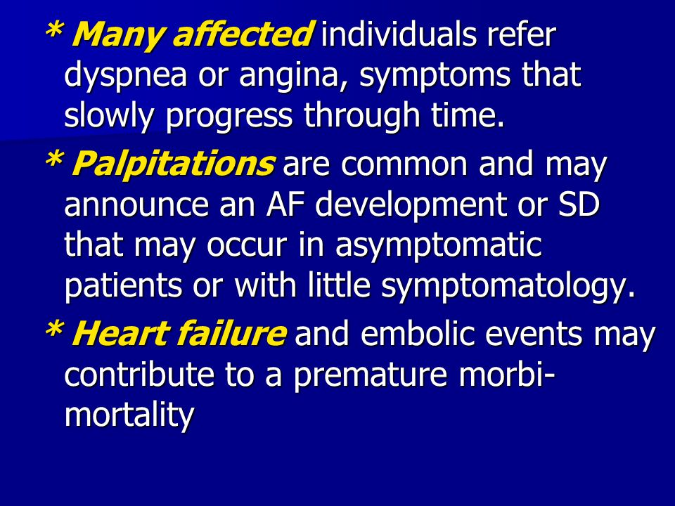 * Many affected individuals refer dyspnea or angina, symptoms that slowly progress through time.