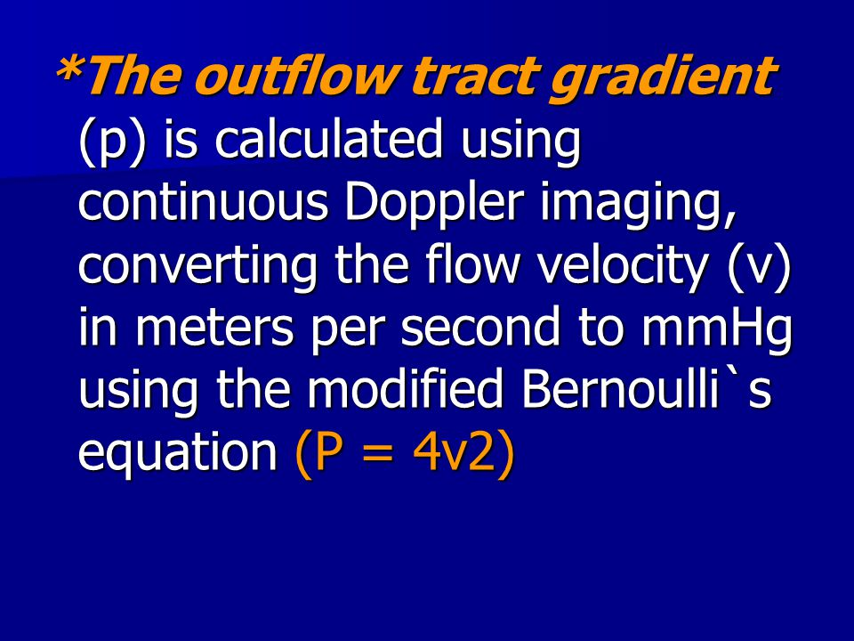 *The outflow tract gradient (p) is calculated using continuous Doppler imaging, converting the flow velocity (v) in meters per second to mmHg using the modified Bernoulli`s equation (P = 4v2)