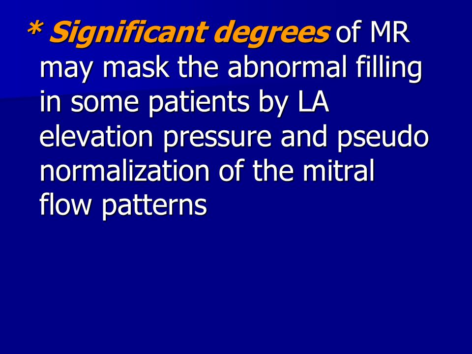 * Significant degrees of MR may mask the abnormal filling in some patients by LA elevation pressure and pseudo normalization of the mitral flow patterns