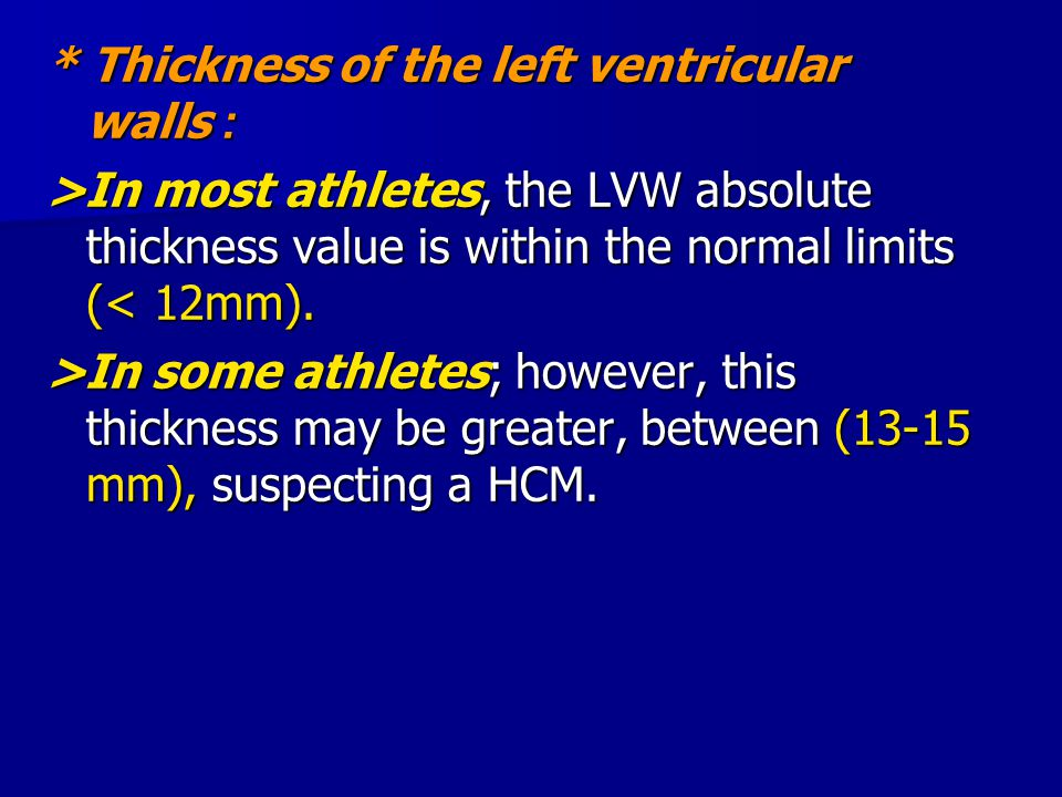 * Thickness of the left ventricular walls: