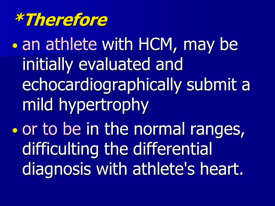 *Therefore an athlete with HCM, may be initially evaluated and echocardiographically submit a mild hypertrophy.