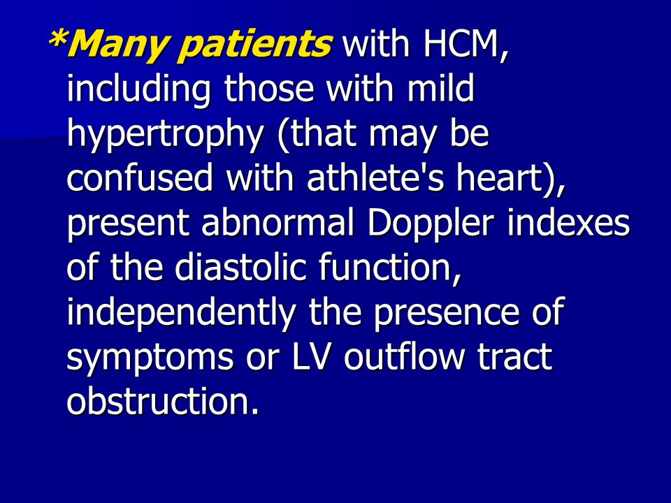 *Many patients with HCM, including those with mild hypertrophy (that may be confused with athlete s heart), present abnormal Doppler indexes of the diastolic function, independently the presence of symptoms or LV outflow tract obstruction.