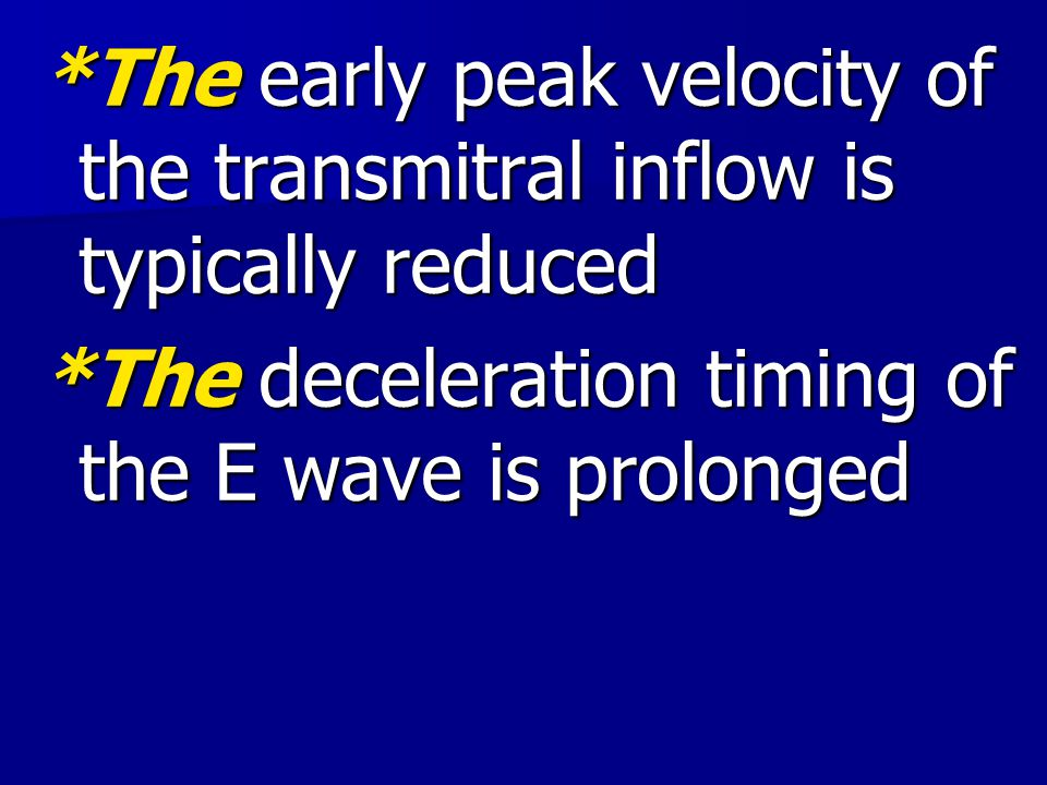 *The early peak velocity of the transmitral inflow is typically reduced