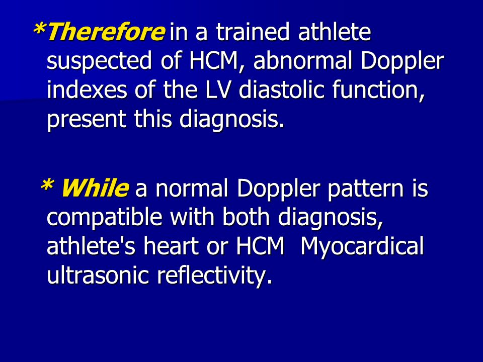 *Therefore in a trained athlete suspected of HCM, abnormal Doppler indexes of the LV diastolic function, present this diagnosis.