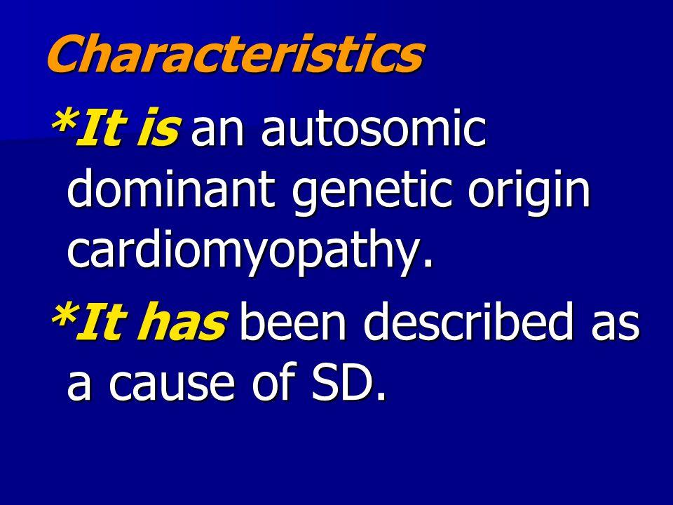 Characteristics *It is an autosomic dominant genetic origin cardiomyopathy.
