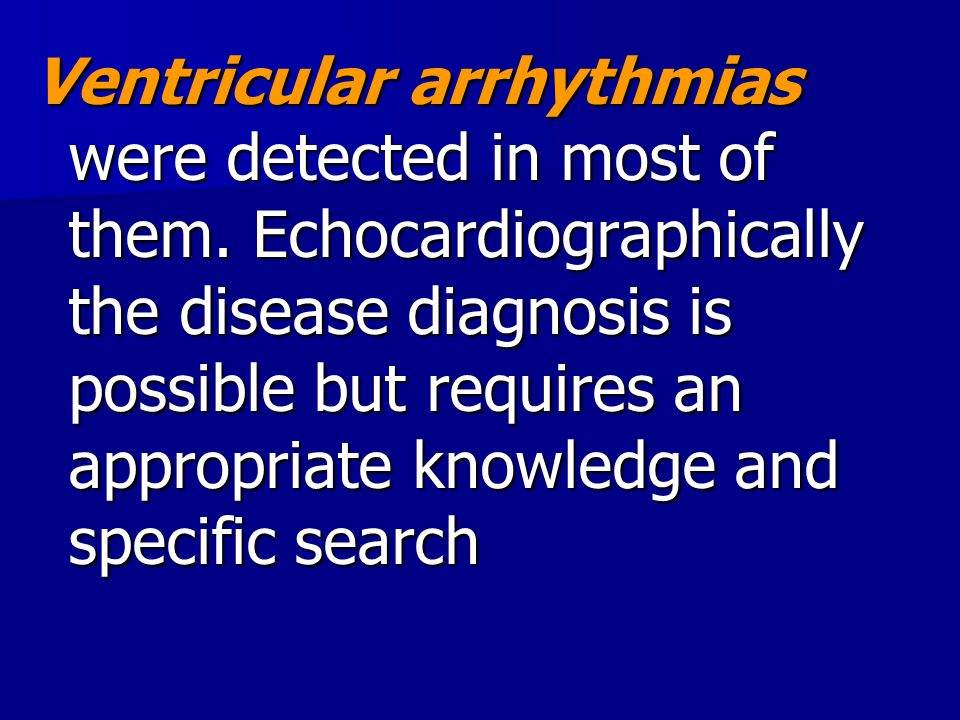 Ventricular arrhythmias were detected in most of them