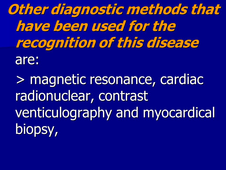 Other diagnostic methods that have been used for the recognition of this disease are: