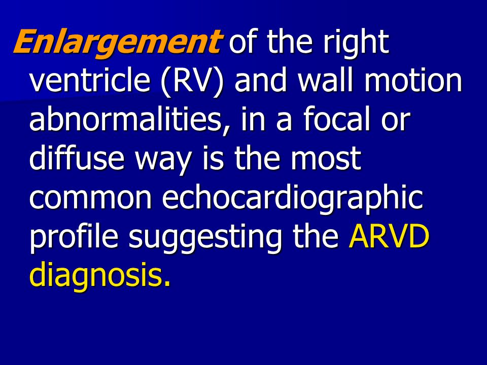 Enlargement of the right ventricle (RV) and wall motion abnormalities, in a focal or diffuse way is the most common echocardiographic profile suggesting the ARVD diagnosis.