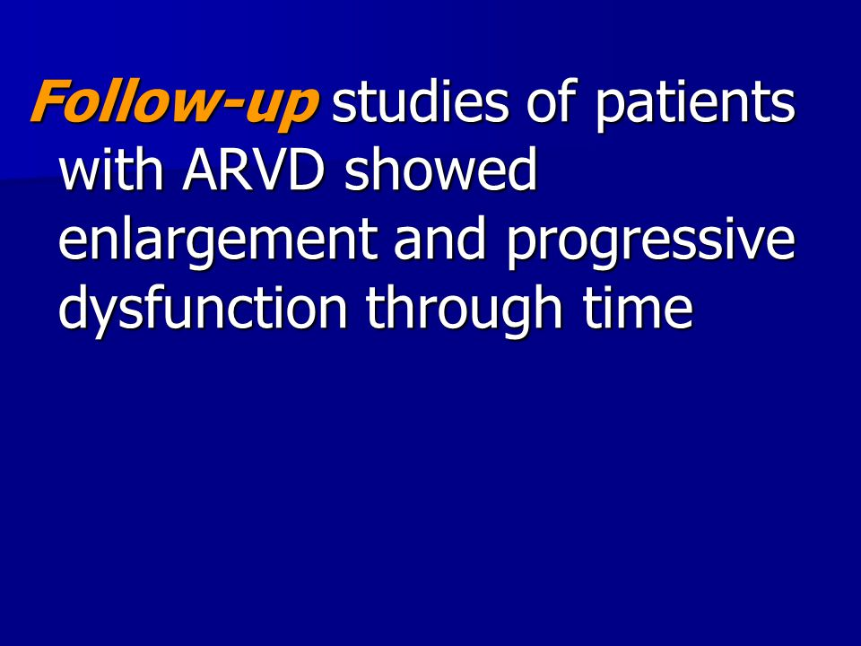 Follow-up studies of patients with ARVD showed enlargement and progressive dysfunction through time
