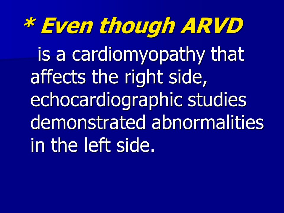 * Even though ARVD is a cardiomyopathy that affects the right side, echocardiographic studies demonstrated abnormalities in the left side.