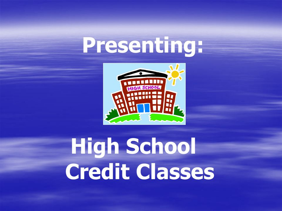 Presenting: High School Credit Classes