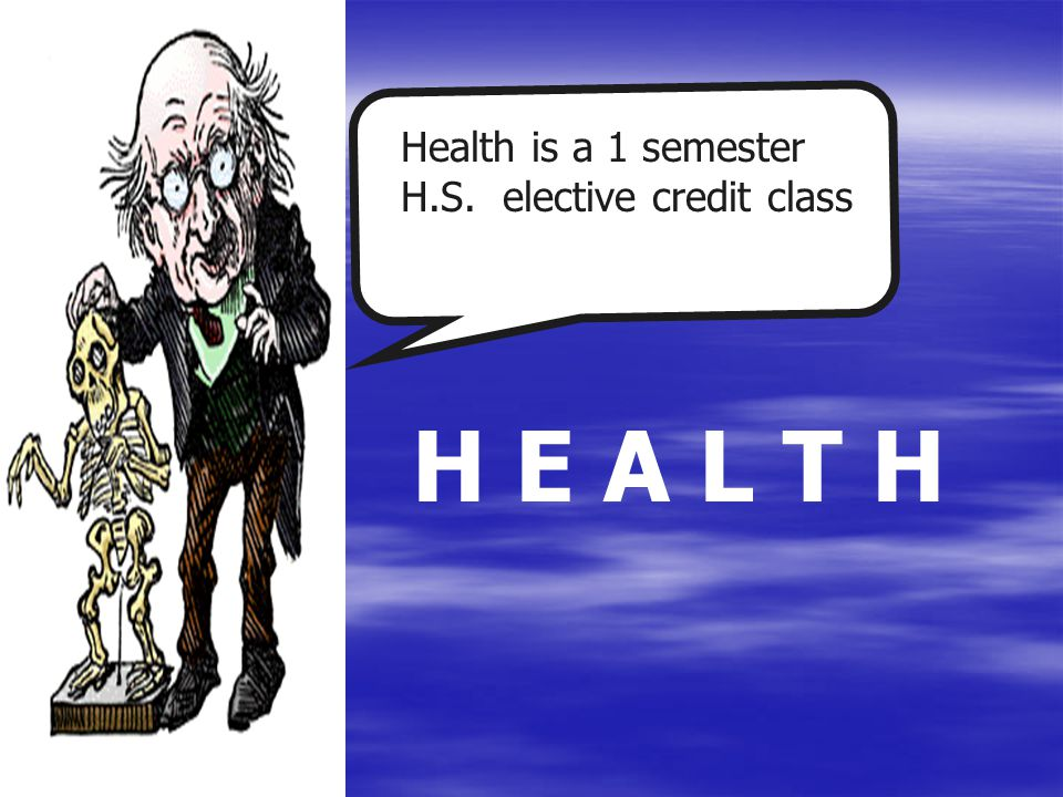 Health is a 1 semester H.S. elective credit class