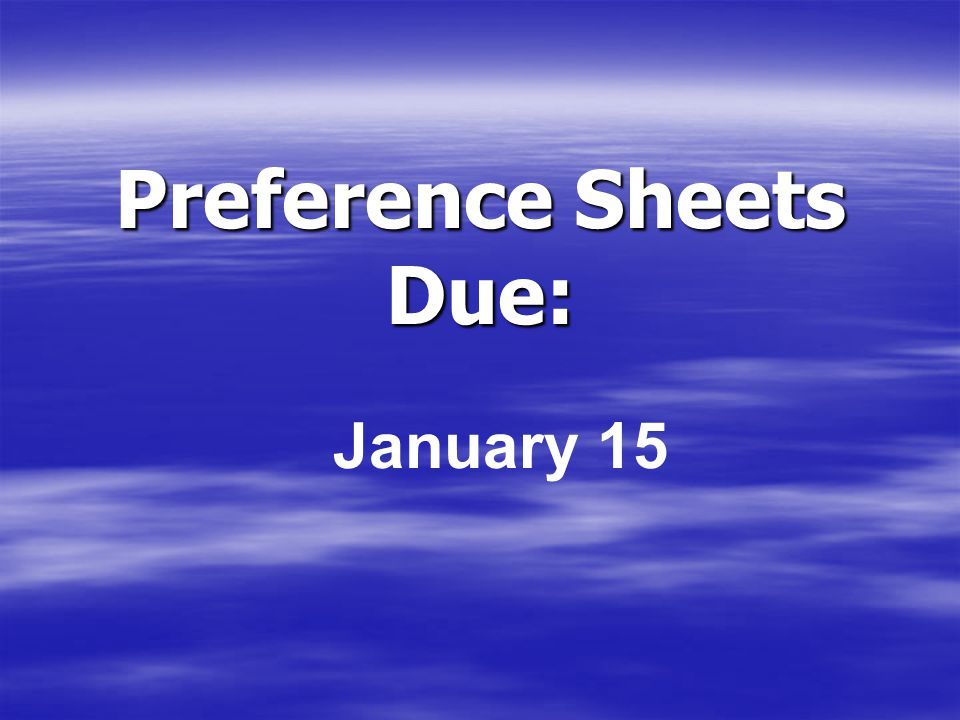 Preference Sheets Due: