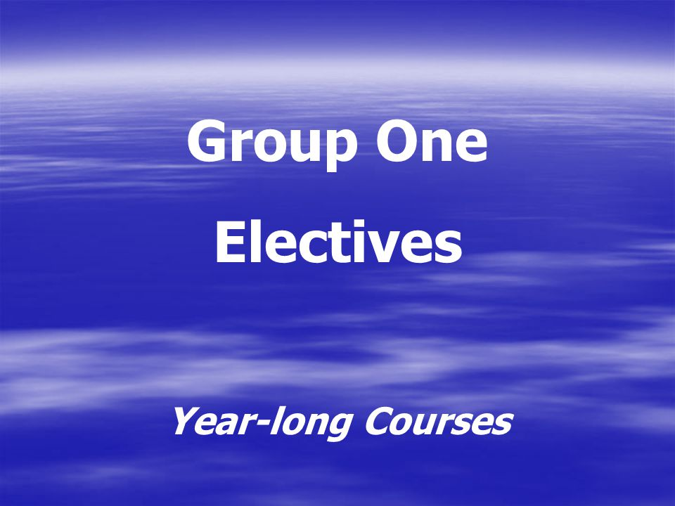 Group One Electives Year-long Courses