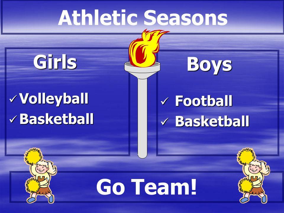 Go Team! Athletic Seasons Volleyball Football Basketball Basketball