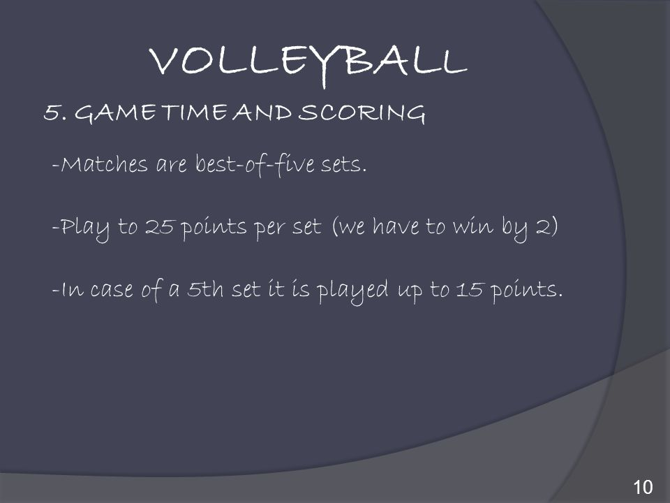 VOLLEYBALL 5. GAME TIME AND SCORING -Matches are best-of-five sets.