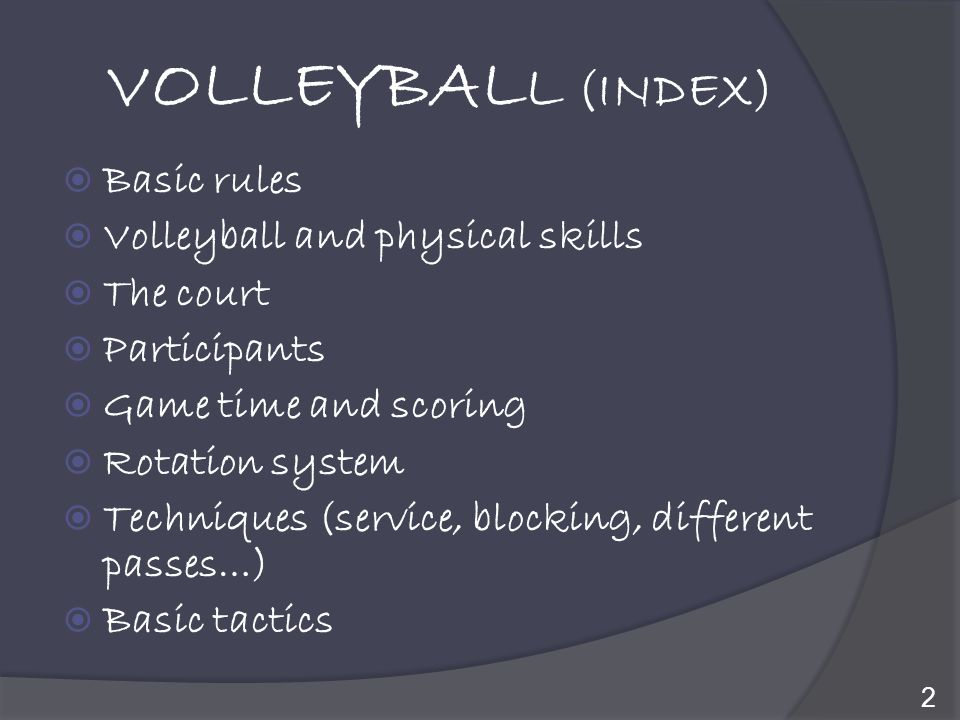 VOLLEYBALL (INDEX) Basic rules Volleyball and physical skills