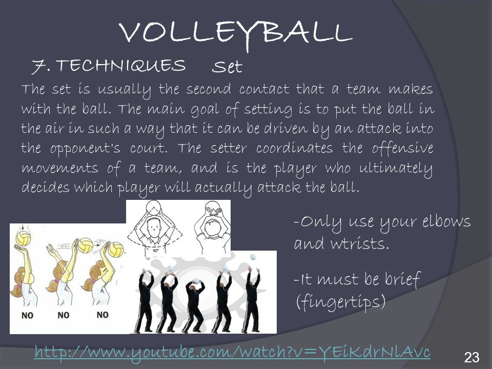 VOLLEYBALL 7. TECHNIQUES Set -Only use your elbows and wtrists.