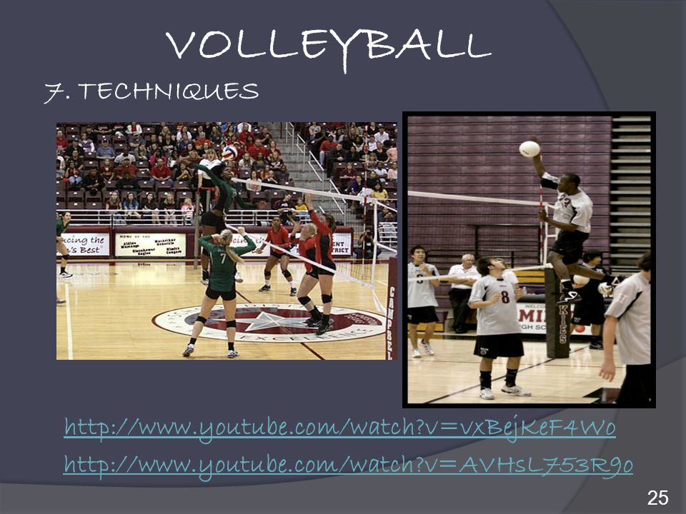 VOLLEYBALL 7. TECHNIQUES http://www.youtube.com/watch v=vxBejKeF4Wo