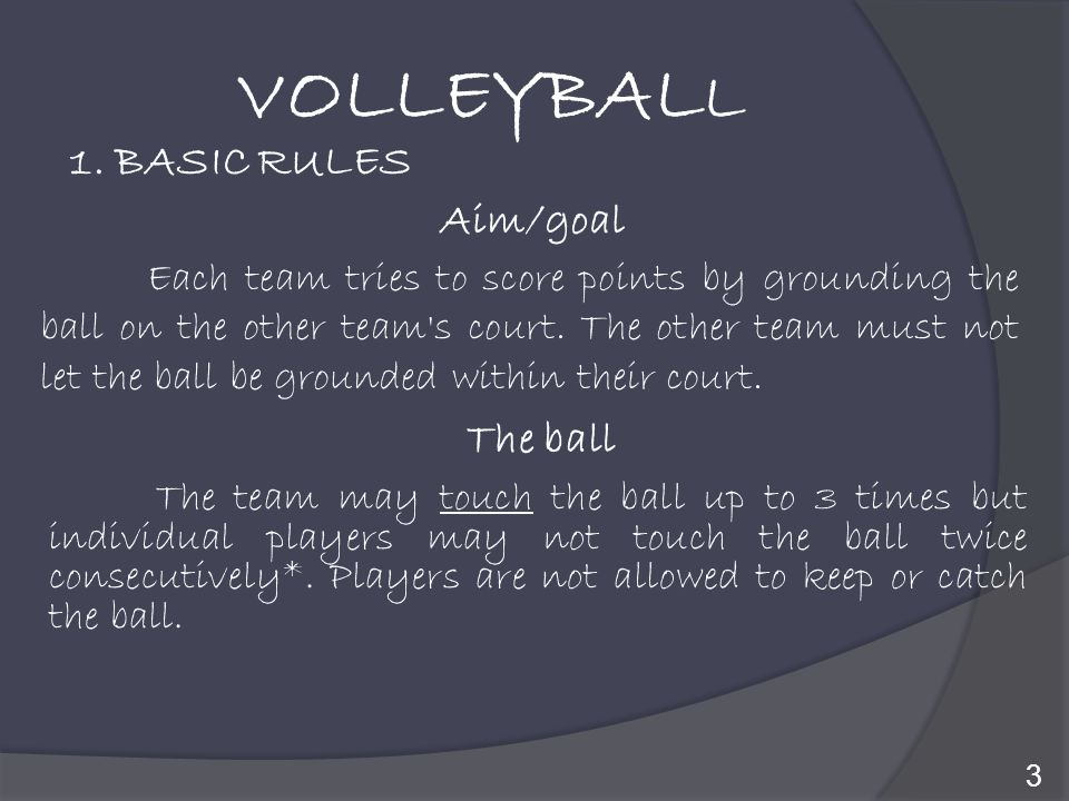 VOLLEYBALL 1. BASIC RULES Aim/goal The ball