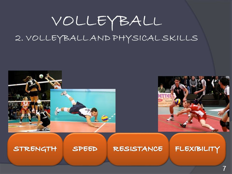 VOLLEYBALL 2. VOLLEYBALL AND PHYSICAL SKILLS STRENGTH SPEED RESISTANCE