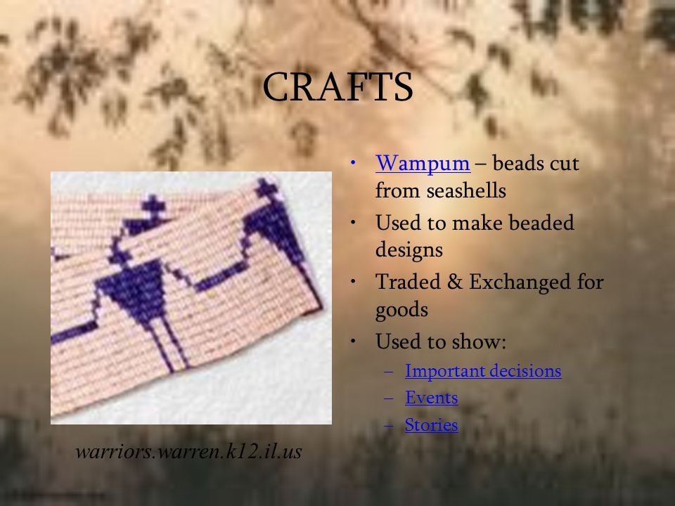 CRAFTS Wampum – beads cut from seashells Used to make beaded designs