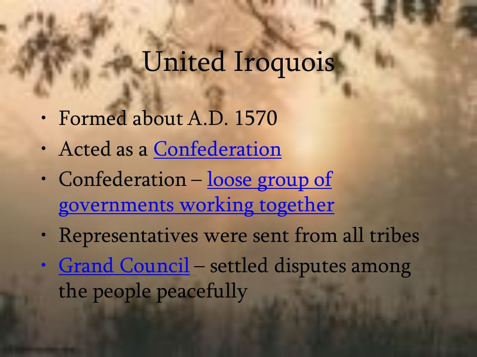 United Iroquois Formed about A.D. 1570 Acted as a Confederation