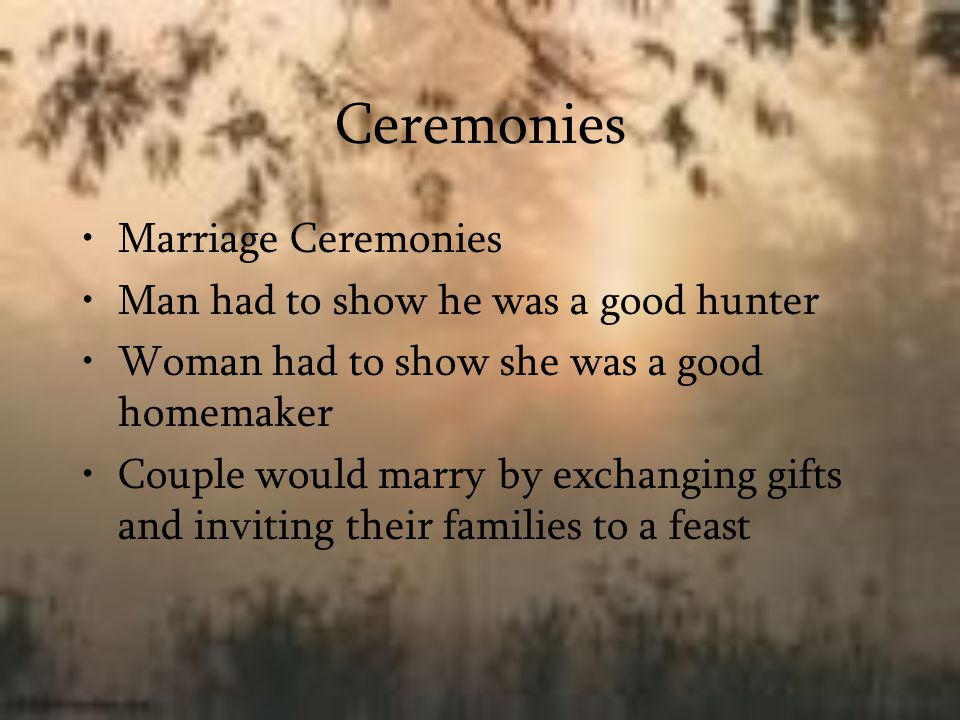 Ceremonies Marriage Ceremonies Man had to show he was a good hunter