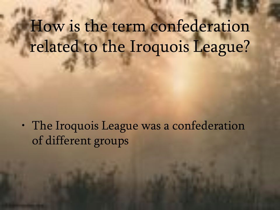 How is the term confederation related to the Iroquois League