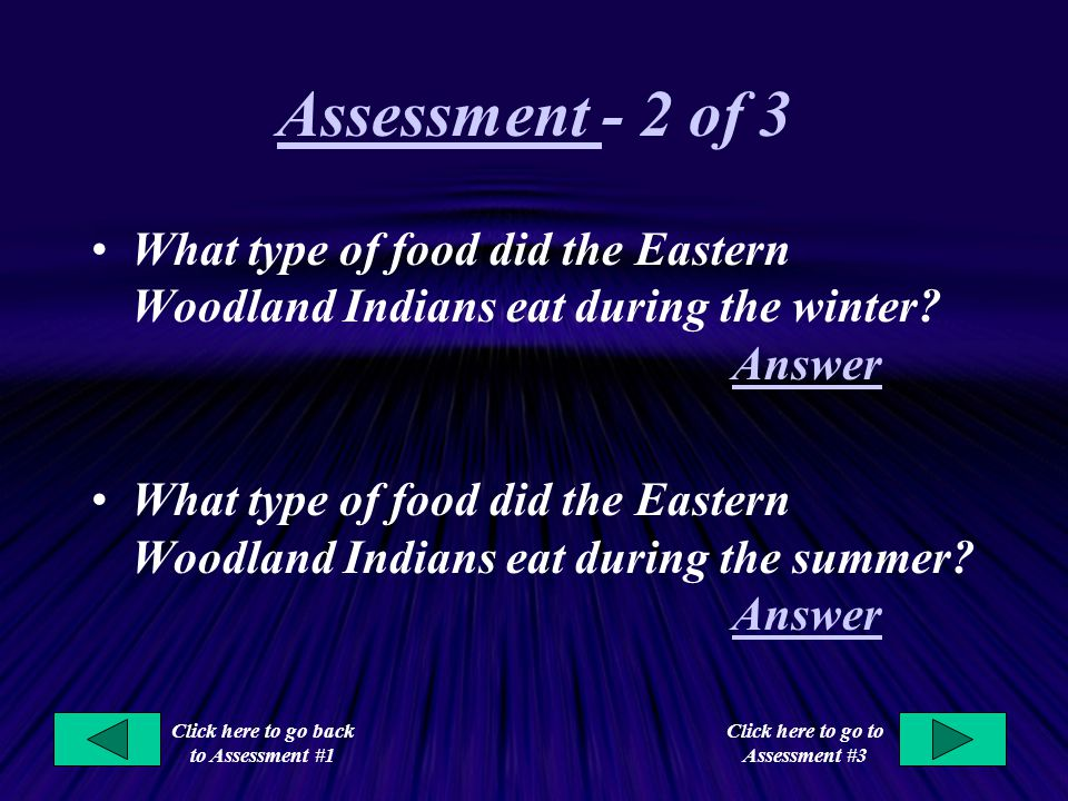 Assessment - 2 of 3 What type of food did the Eastern Woodland Indians eat during the winter Answer.