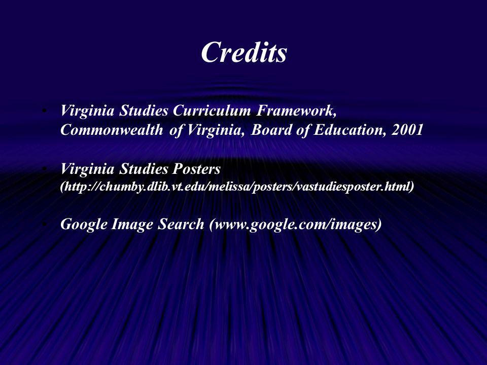 Credits Virginia Studies Curriculum Framework, Commonwealth of Virginia, Board of Education, 2001.